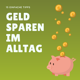 Geld sparen im Alltag: 15 einfache Tipps [+ Bonus-Trick]